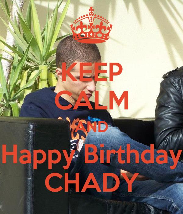 KEEP CALM AND Happy Birthday CHADY