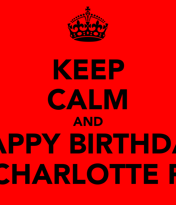 KEEP CALM AND HAPPY BIRTHDAY CHARLOTTE P