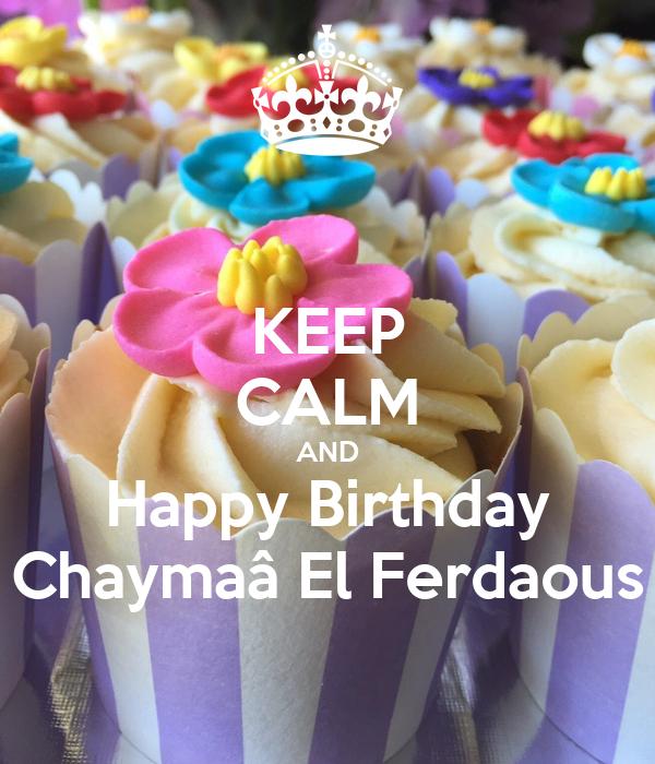 KEEP CALM AND Happy Birthday Chaymaâ El Ferdaous