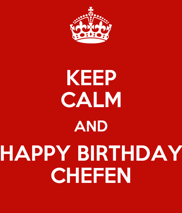 KEEP CALM AND HAPPY BIRTHDAY CHEFEN