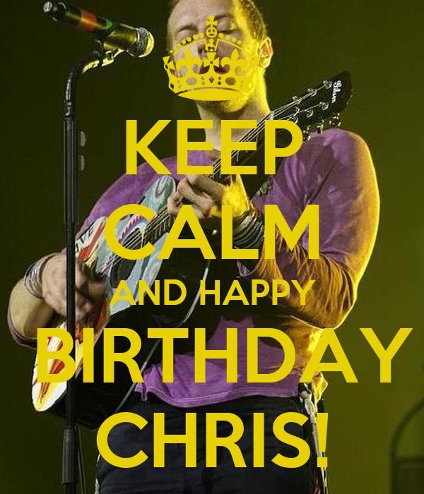 KEEP CALM AND HAPPY  BIRTHDAY CHRIS!