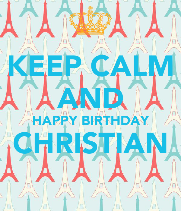 KEEP CALM AND HAPPY BIRTHDAY CHRISTIAN
