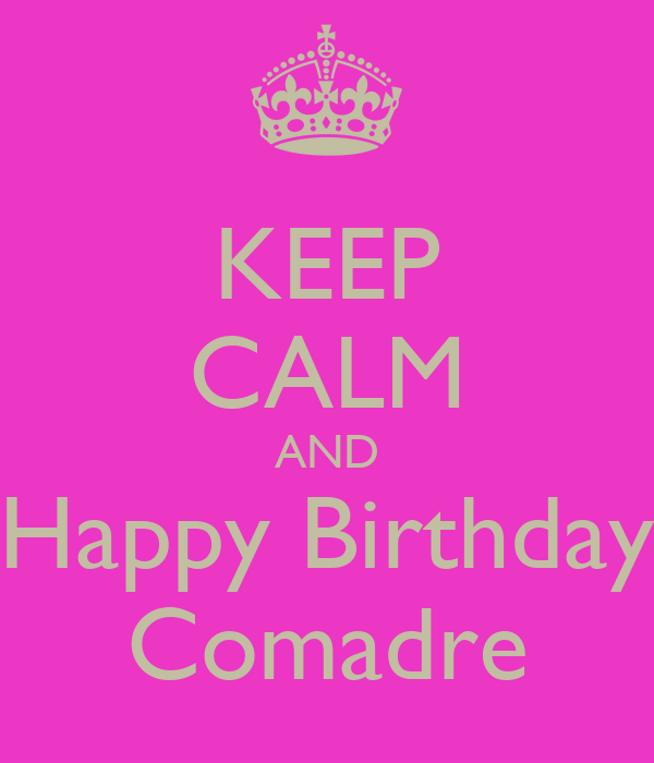 KEEP CALM AND Happy Birthday Comadre