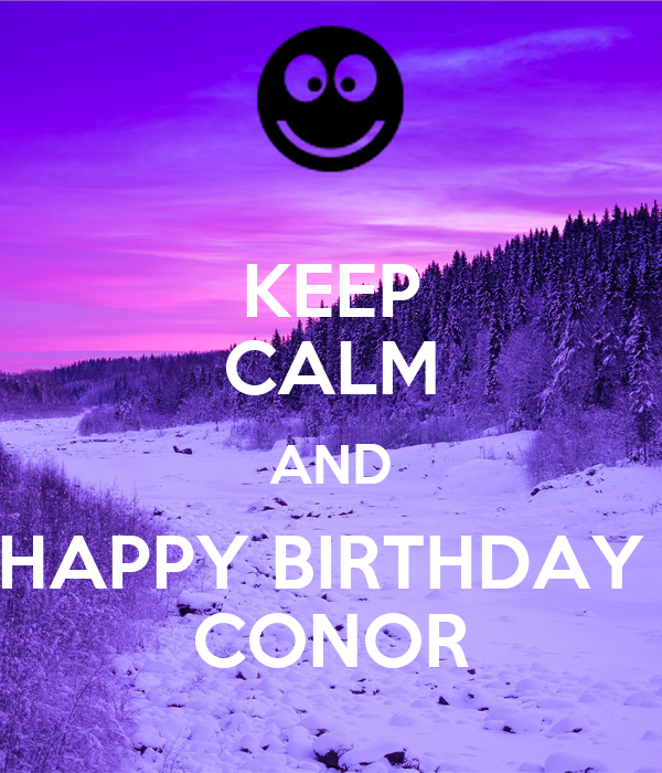 KEEP CALM AND HAPPY BIRTHDAY  CONOR