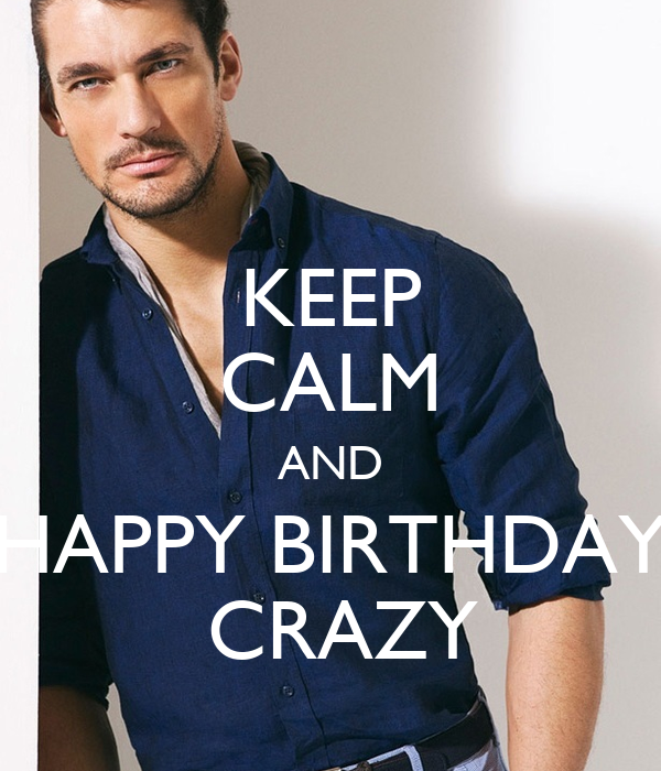 KEEP CALM AND HAPPY BIRTHDAY  CRAZY