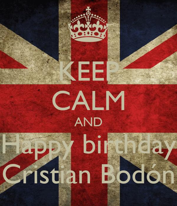 KEEP CALM AND Happy birthday Cristian Bodón
