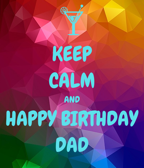 KEEP CALM AND HAPPY BIRTHDAY DAD Poster