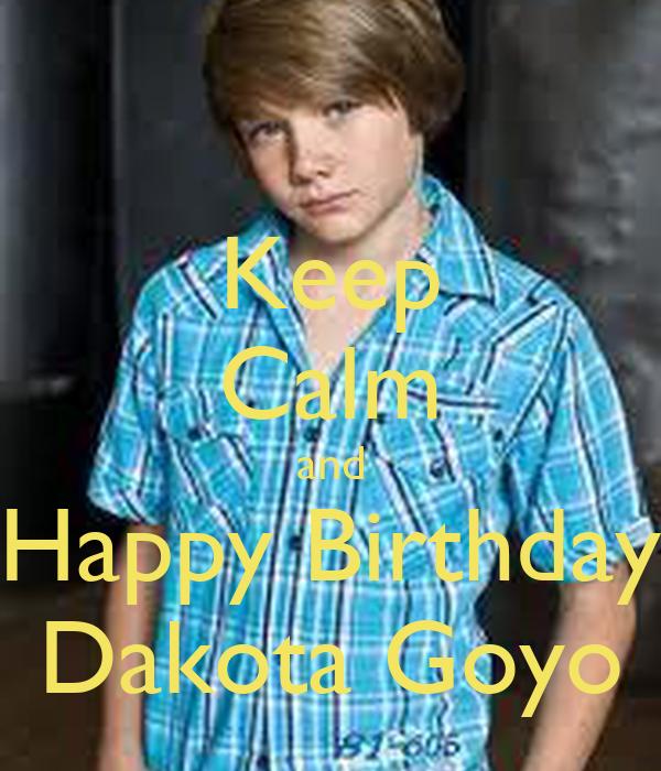 Keep Calm and Happy Birthday Dakota Goyo