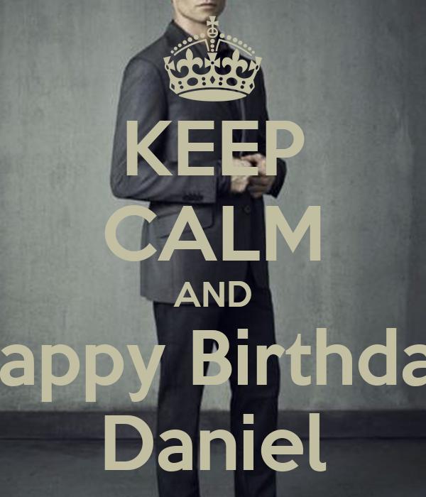 KEEP CALM AND Happy Birthday Daniel