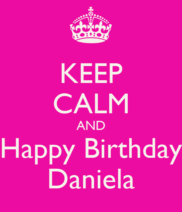 KEEP CALM AND Happy Birthday Daniela