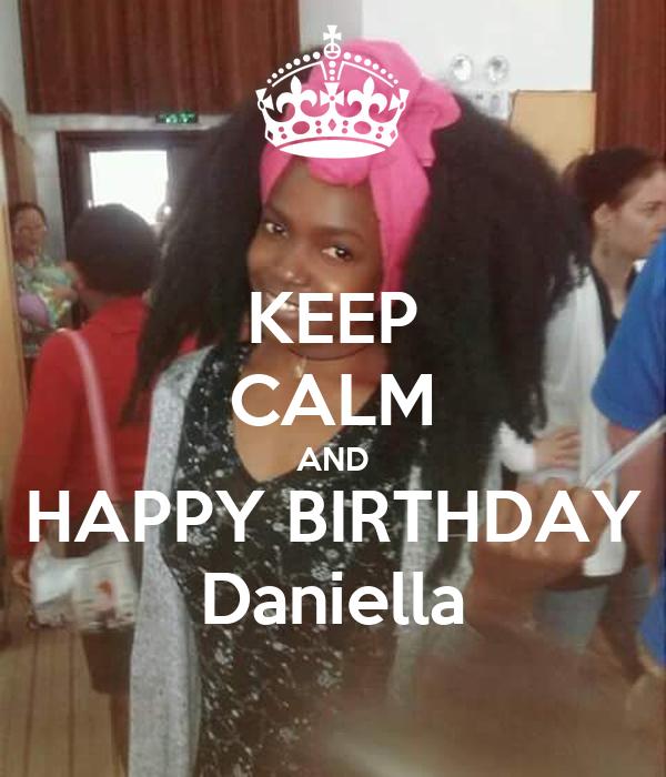 KEEP CALM AND HAPPY BIRTHDAY Daniella