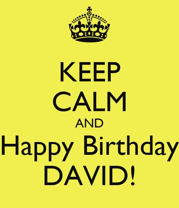 KEEP CALM AND Happy Birthday DAVID!
