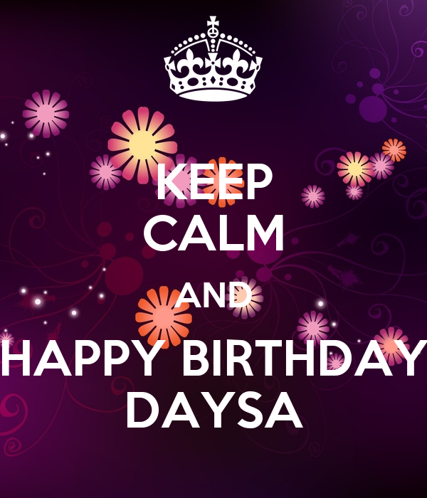 KEEP CALM AND HAPPY BIRTHDAY DAYSA