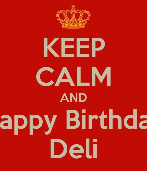 KEEP CALM AND Happy Birthday Deli