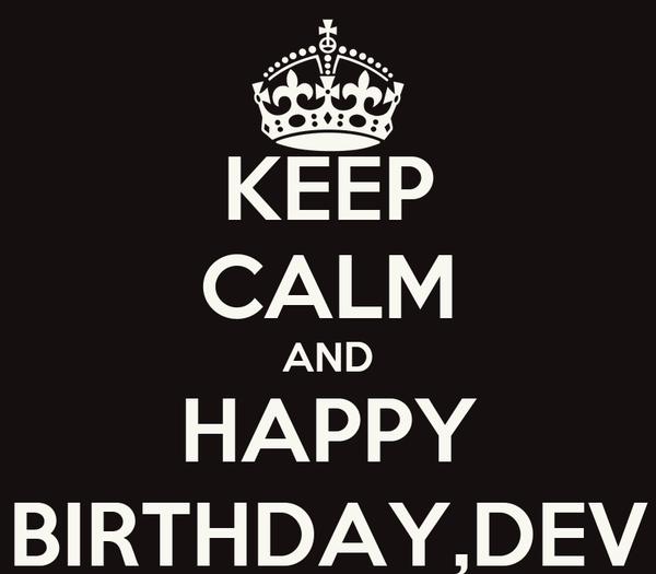 KEEP CALM AND HAPPY BIRTHDAY,DEV