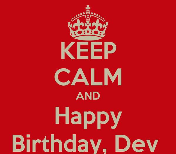 KEEP CALM AND Happy Birthday, Dev