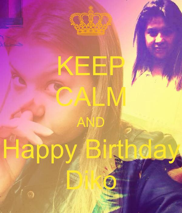 KEEP CALM AND Happy Birthday Diko