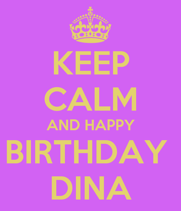 KEEP CALM AND HAPPY BIRTHDAY  DINA