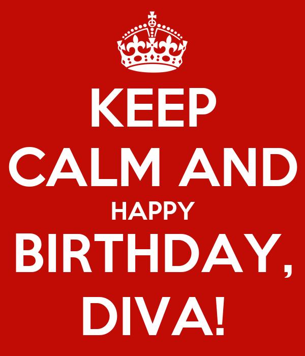 KEEP CALM AND HAPPY BIRTHDAY, DIVA!
