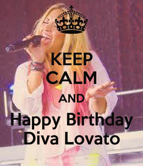 KEEP CALM AND Happy Birthday Diva Lovato
