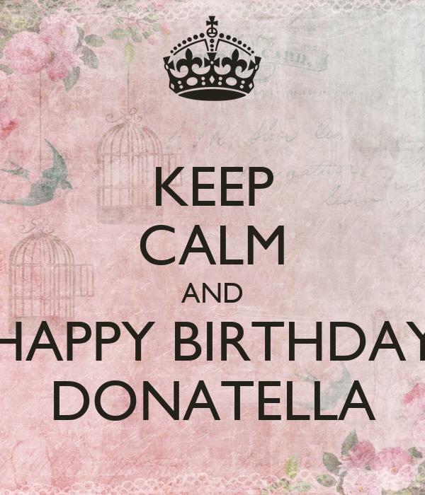 KEEP CALM AND HAPPY BIRTHDAY DONATELLA