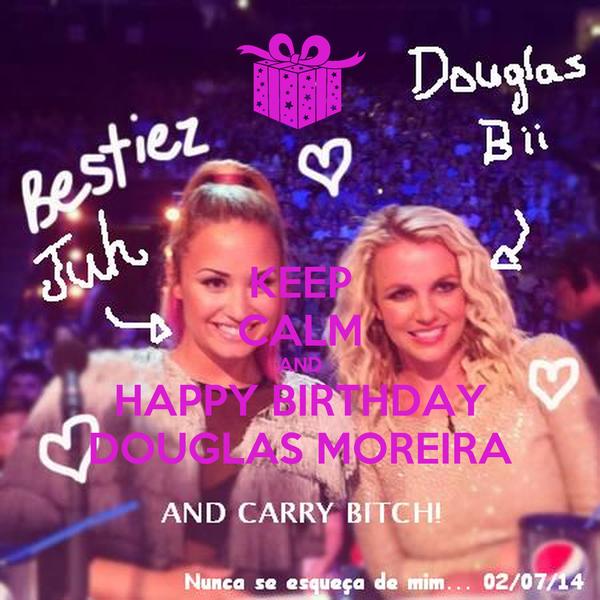 KEEP CALM AND HAPPY BIRTHDAY DOUGLAS MOREIRA