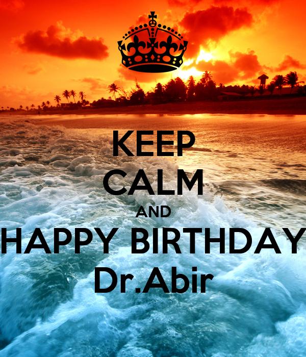 KEEP CALM AND HAPPY BIRTHDAY Dr.Abir