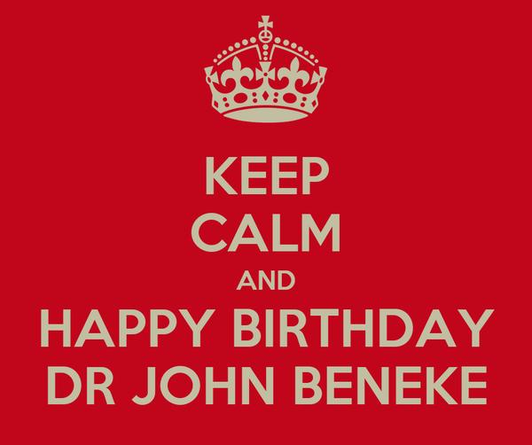 KEEP CALM AND HAPPY BIRTHDAY DR JOHN BENEKE