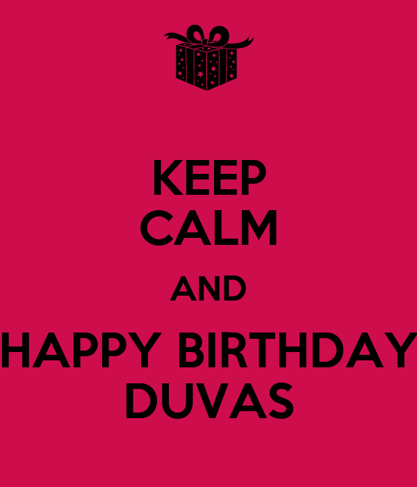 KEEP CALM AND HAPPY BIRTHDAY DUVAS