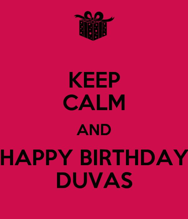 KEEP CALM AND HAPPY BIRTHDAY DUVAS