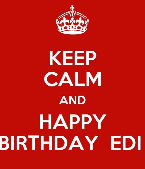 KEEP CALM AND HAPPY BIRTHDAY  EDI