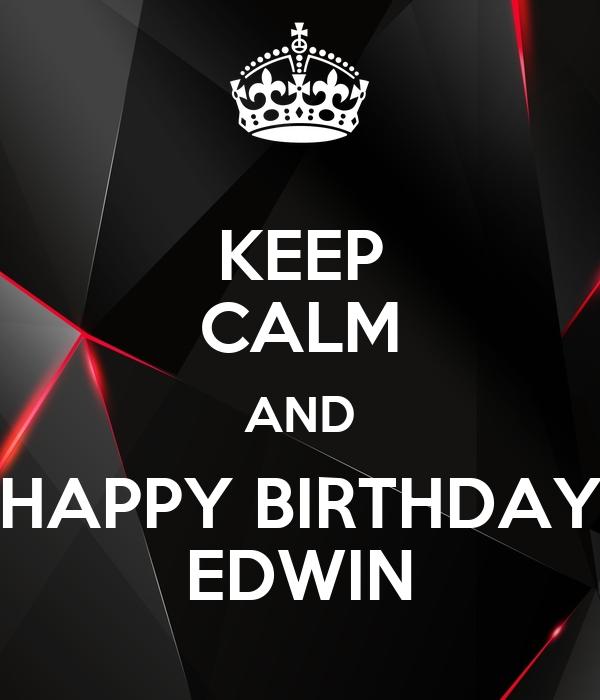 KEEP CALM AND HAPPY BIRTHDAY EDWIN