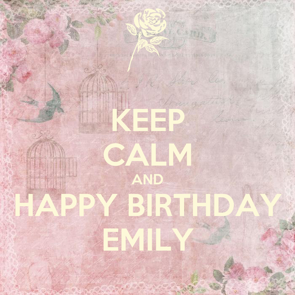 KEEP CALM AND HAPPY BIRTHDAY EMILY