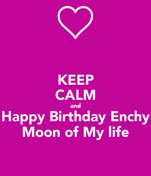KEEP CALM and Happy Birthday Enchy Moon of My life