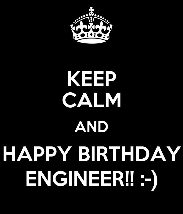 KEEP CALM AND HAPPY BIRTHDAY ENGINEER!! :-)