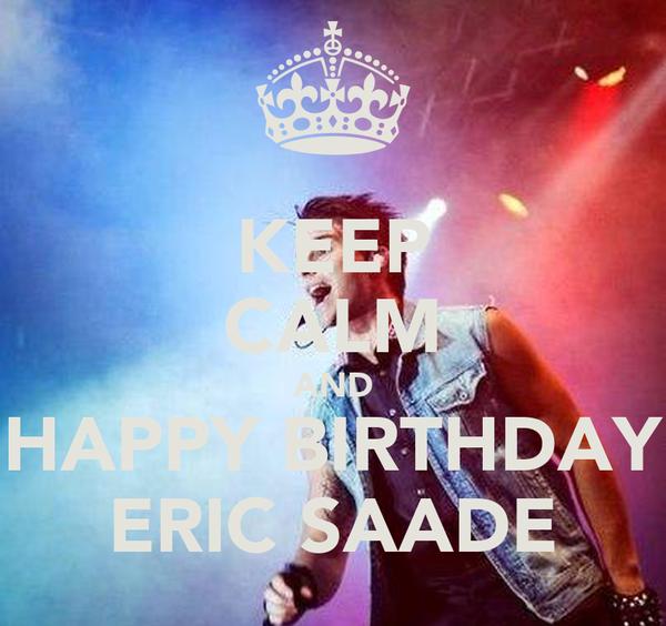 KEEP CALM AND HAPPY BIRTHDAY ERIC SAADE