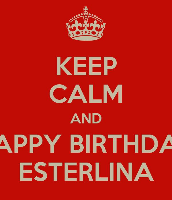 KEEP CALM AND HAPPY BIRTHDAY ESTERLINA