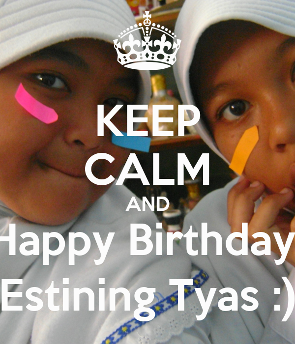 keep calm and happy birthday estining tyas poster