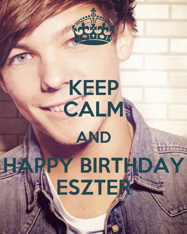 KEEP CALM AND HAPPY BIRTHDAY ESZTER
