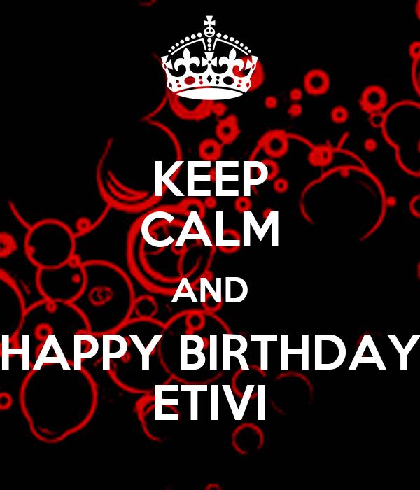 KEEP CALM AND HAPPY BIRTHDAY ETIVI