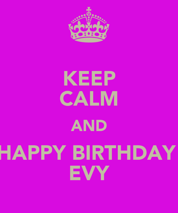 KEEP CALM AND HAPPY BIRTHDAY  EVY