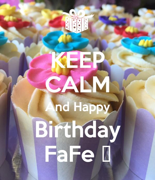 KEEP CALM And Happy Birthday FaFe 🎉
