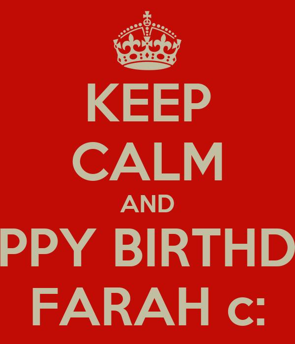 KEEP CALM AND HAPPY BIRTHDAY FARAH c: