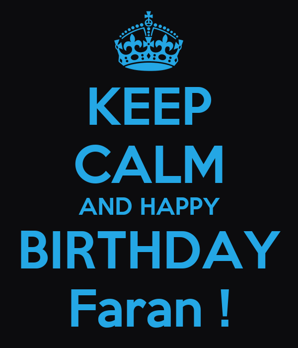 KEEP CALM AND HAPPY BIRTHDAY Faran !