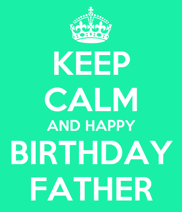 KEEP CALM AND HAPPY BIRTHDAY FATHER
