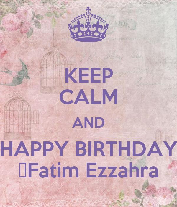 KEEP CALM AND HAPPY BIRTHDAY Fatim Ezzahra