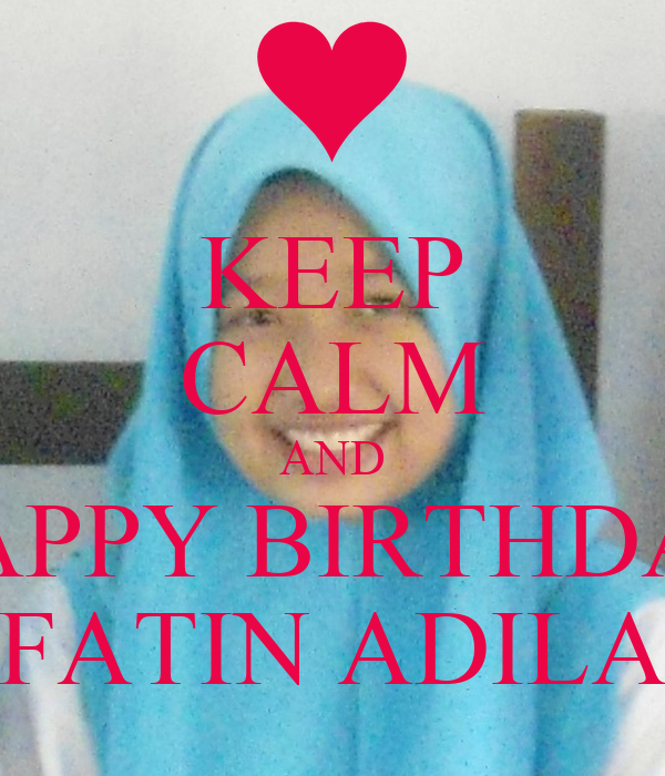 KEEP CALM AND HAPPY BIRTHDAY FATIN ADILA
