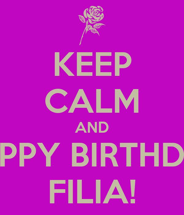 KEEP CALM AND HAPPY BIRTHDAY FILIA!