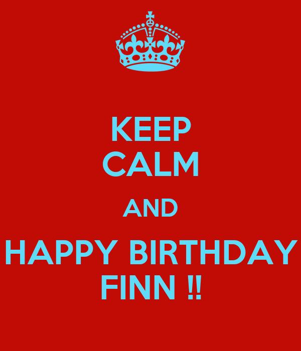 KEEP CALM AND HAPPY BIRTHDAY FINN !!