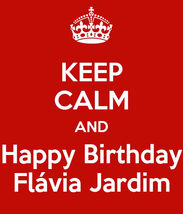 KEEP CALM AND Happy Birthday Flávia Jardim